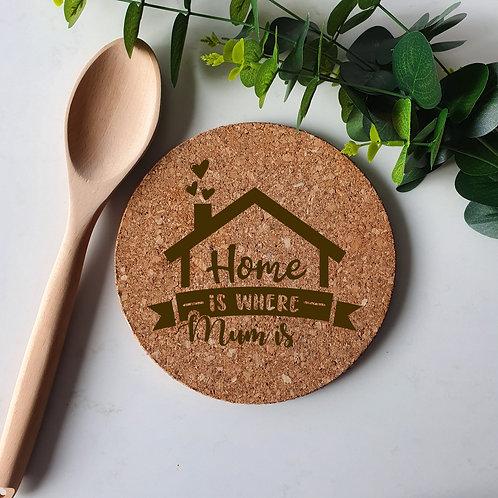 Home is Where Mum is - Cork Trivet Coaster