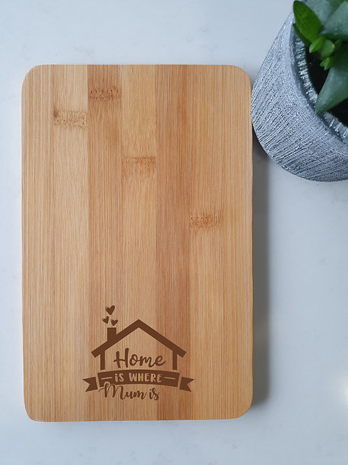 Home is Where Mum Is - Engraved Chopping Board