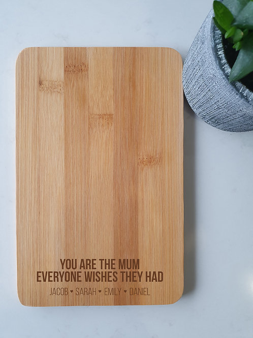 You Are The Mum Everyone Wishes They Had - Engraved Chopping Board