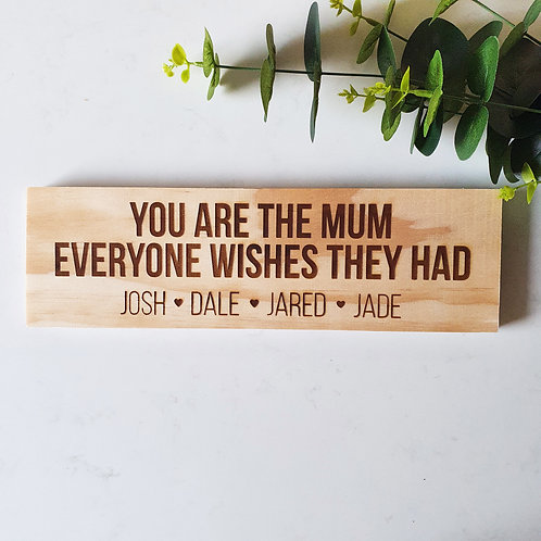 You Are The Mum Everyone Wishes They Had - Engraved Wood Sign