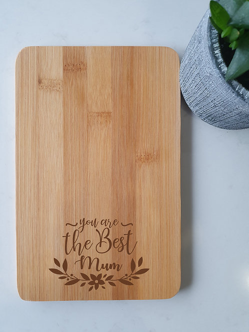 You Are The Best Mum - Engraved Chopping Board