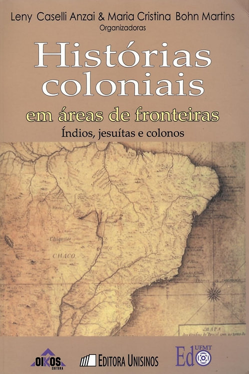 HISTÓRIAS COLONIAIS EM ÁREAS DE FRONTEIRAS: ÍNDIOS, JESUÍTAS E COLONOS