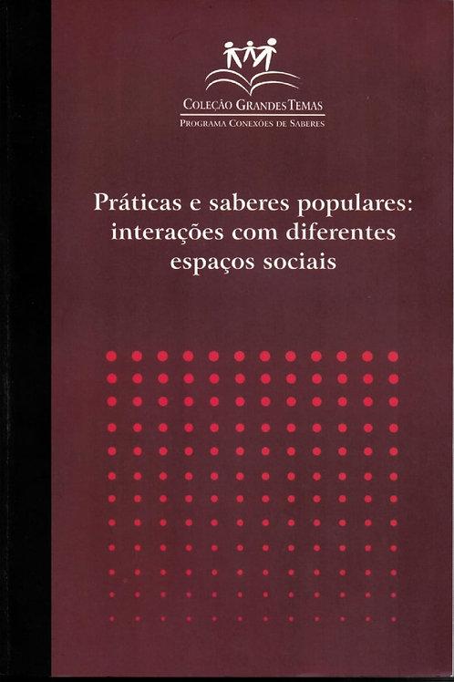 COLEÇÃO GRANDES TEMAS - PRÁTICAS E SABERES POPULARES: INTERAÇÕES COM DIFERENTES