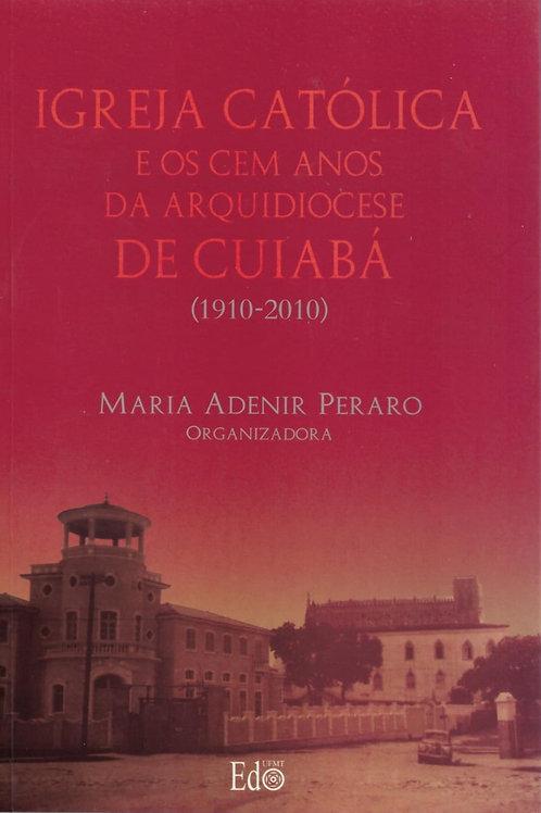 IGREJA CATÓLICA E OS CEM ANOS DA ARQUIDIOCESE DE CUIABÁ (1910/2010)