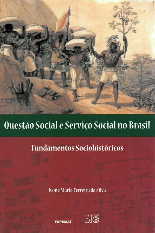 QUESTÃO SOCIAL E SERVIÇO SOCIAL NO BRASIL: FUNDAMENTOS SÓCIOHISTÓRICOS