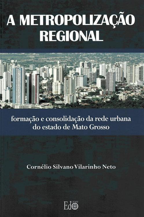 A METROPOLIZAÇÃO REGIONAL: FORMAÇÃO E CONSOLIDAÇÃO DA REDE URBANA DO ESTADO DE M