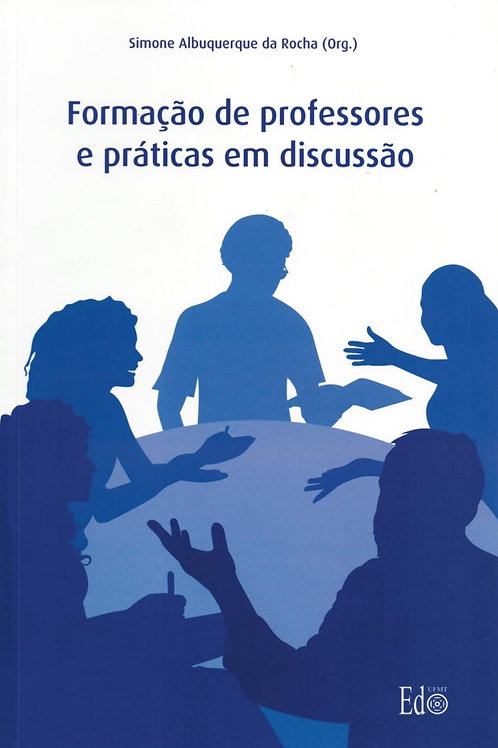 FORMAÇÃO DE PROFESSORES E PRÁTICAS EM DISCUSSÃO