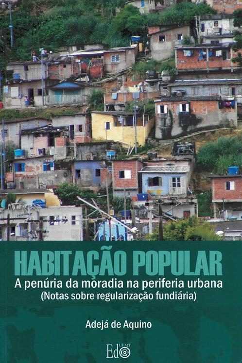 HABITAÇÃO POPULAR: A PENÚRIA DA MORADIA NA PERIFERIA URBANA
