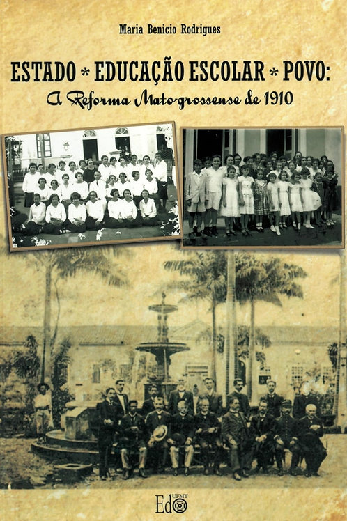 ESTADO – EDUCAÇÃO ESCOLAR – POVO: A REFORMA MATO-GROSSENSE DE 1910