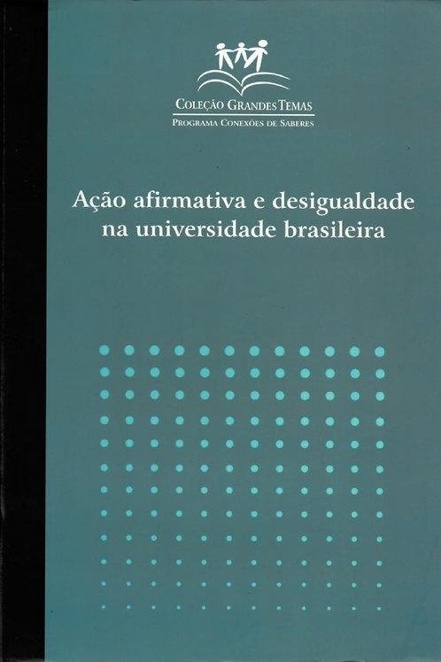 COLEÇÃO GRANDES TEMAS - AÇÃO AFIRMATIVA E DESIGUALDADE NA UNIVERSIDADE BRASILEIR
