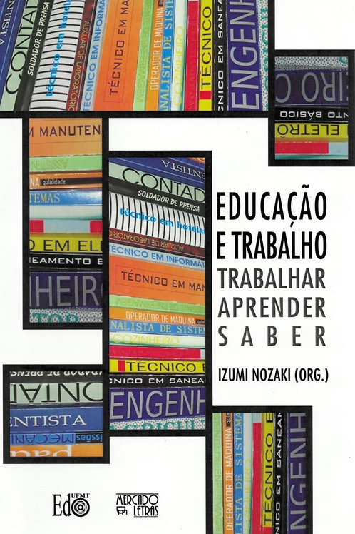 EDUCAÇÃO E TRABALHO: TRABALHAR, APRENDER, SABER.