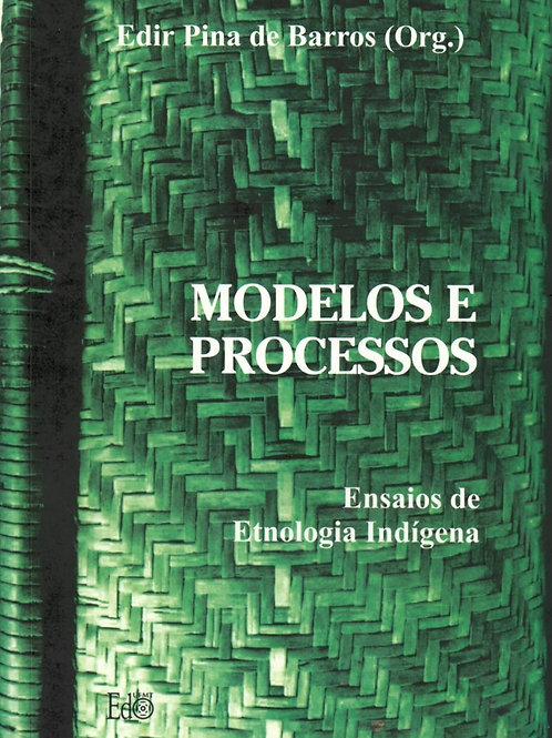 MODELOS E PROCESSOS: ENSAIOS DE ETNOLOGIA INDÍGENA