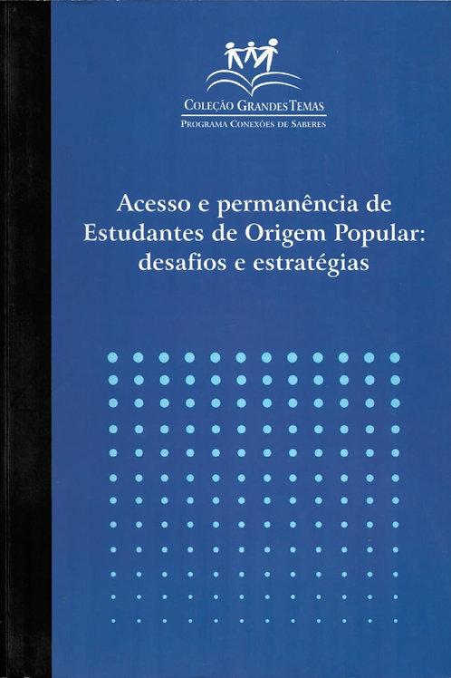 COLEÇÃO GRANDES TEMAS - ACESSO E PERMANÊNCIA DE ESTUDANTES DE ORIGEM POPULAR: DE