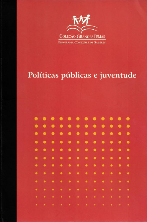 COLEÇÃO GRANDES TEMAS - POLÍTICAS PÚBLICAS E JUVENTUDE