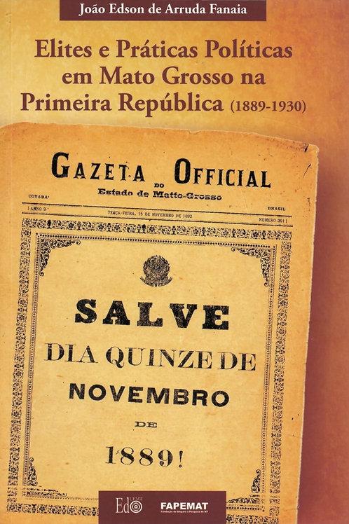 ELITES E PRÁTICAS POLÍTICAS EM MATO GROSSO NA PRIMEIRA REPÚBLICA (1889-1930)