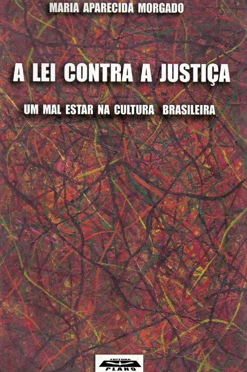 A LEI CONTRA A JUSTIÇA: UM MAL-ESTAR NA CULTURA BRASILEIRA