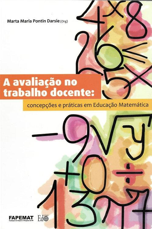 A AVALIAÇÃO NO TRABALHO DOCENTE: CONCEPÇÕES E PRÁTICAS EM EDUCAÇÃO MATEMÁTICA