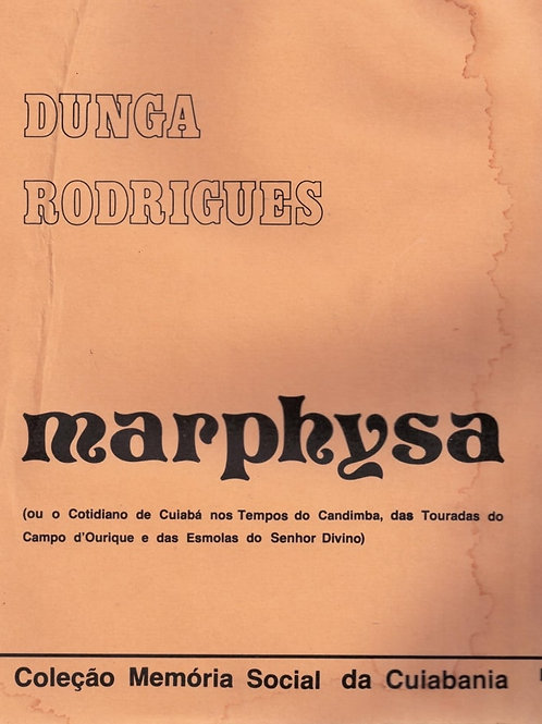 MARPHYSA (OU O COTIDIANO DE CUIABÁ NOS TEMPOS DO CANDIMBA, DAS TOURADAS DO CAMPO