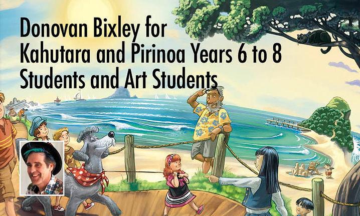Donovan Bixley for Kahutara and Pirinoa Years 6 to 8 Students and Art Students