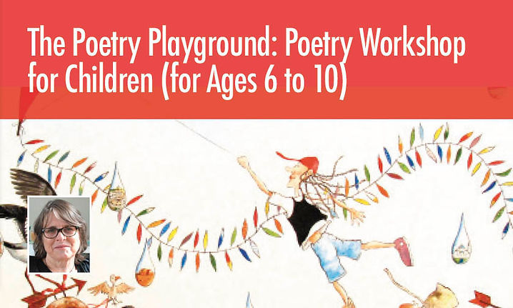 The Poetry Playground: Poetry Workshop for Children (for Ages 6 to 10)