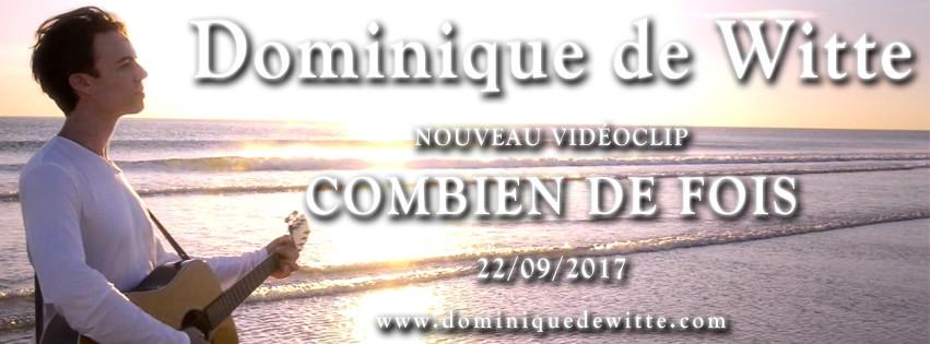Dominique de Witte - COMBIEN DE FOIS - Nouveau vidéoclip le 22 septembre 2017