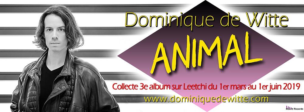 Dominique de Witte - 3e album ANIMAL - Collecte Leetchi