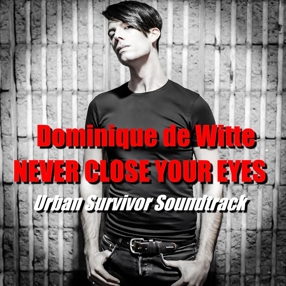 Dominique de Witte - Never Close Your Eyes - Urban Survivor Soundtrack - PHOTO p