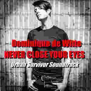 Dominique de Witte - NEVER CLOSE YOUR EYES - Urban Survivor Soundtrack