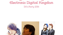 Electronic Digital Kingdom ~DA's Party 2016~