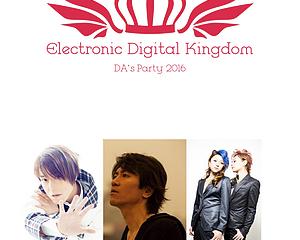 Electronic Digital Kingdom ~DA's Party 2016~