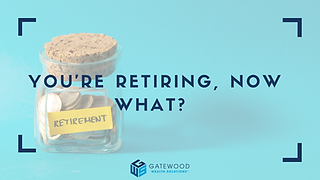 Gatewood Wealth Solutions You Are Retiring Now What Blog