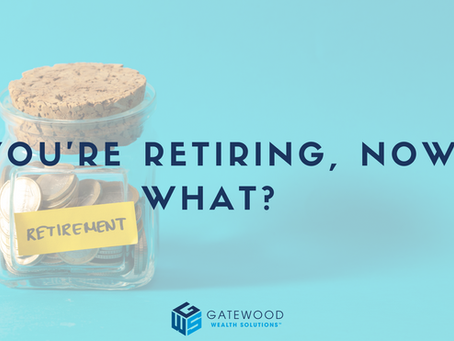 You're Retiring – Now What?