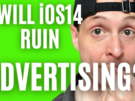 The 3 Biggest Ways iOS14 Will Ruin Advertising (And the 3 Ways It Will Help!)