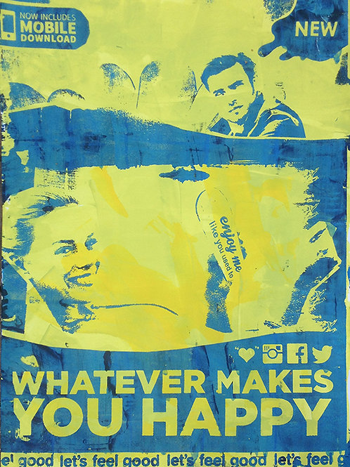 Whatever Makes You Happy - Silkscreen Print