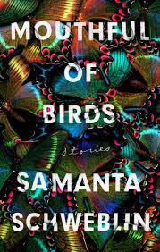 Book Review: MOUTHFUL OF BIRDS (2019) by Samanta Schweblin