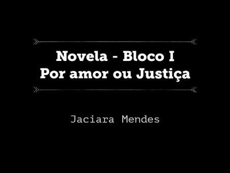 Novela - Por amor ou justiça (Bloco I)