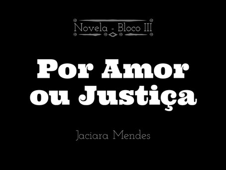 Por amor ou justiça (Bloco III)