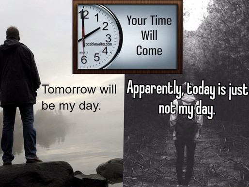 Today Is Not My Day, Tomorrow It will Be