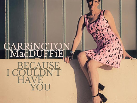 """Carrington MacDuffie Releases """"Because I Couldn't Have You"""""""