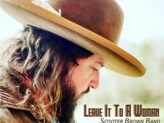 """SCOOTER BROWN BRAND RELEASES """"LEAVE IT TO A WOMAN"""" EXCLUSIVELY PREMIERED BY SOUNDS LIKE NASHVILLE"""