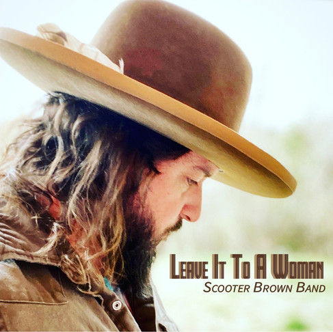 "SCOOTER BROWN BRAND RELEASES ""LEAVE IT TO A WOMAN"" EXCLUSIVELY PREMIERED BY SOUNDS LIKE NASHVILLE"