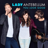 """GUESS WHO'S BACK?! Lady Antebellum Drops New Single, """"You Look Good"""" [LISTEN]"""