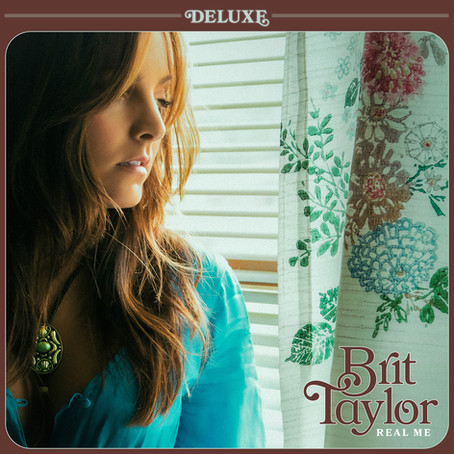 """BRIT TAYLOR'S REAL ME DELUXE AVAILABLE; FEATURING CRITICALLY ACCLAIMED SINGLE """"AT LEAST THERE"""