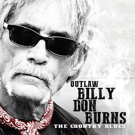 COUNTRY REWIND RECORDS ANNOUNCES OUTLAW BILLY DON BURNS, THE COUNTRY BLUES