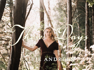 """Caitie Andreen Keeps it Real with new EP- """"These Days"""""""