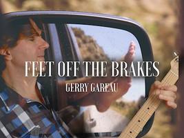 "Gerry Gareau- ""Feet Off the Brakes"""