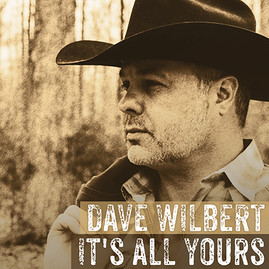 """DAVE WILBERT RELEASES TRADITIONAL COUNTRY SINGLE, """"IT'S ALL YOURS"""""""