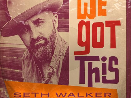 """SETH WALKER Releases Video For Latest Single """"WE GOT THIS"""""""