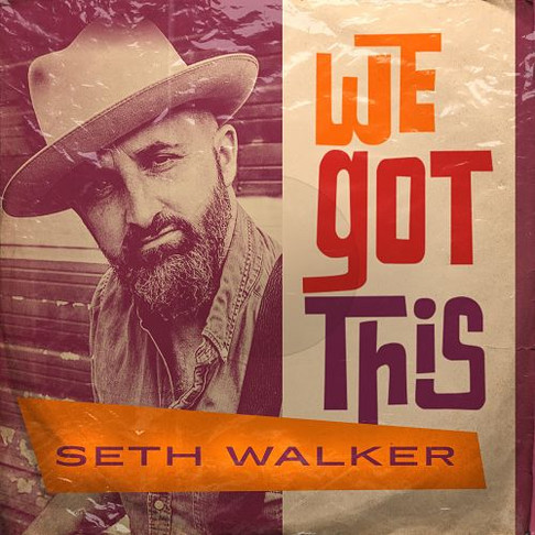 "SETH WALKER Releases Video For Latest Single ""WE GOT THIS"""