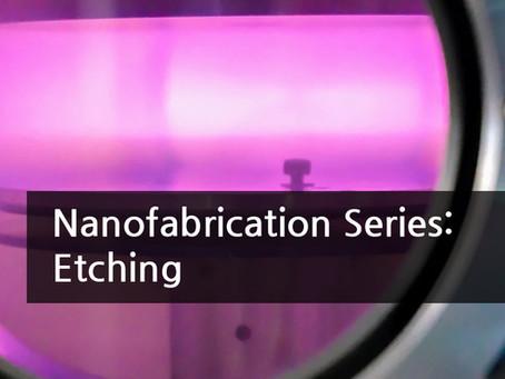Nanofabrication Series: Etching